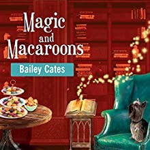 Magic and Macaroons: Magical Bakery Mystery Series, Book 5 (       UNABRIDGED) by Bailey Cates Narrated by Amy Rubinate