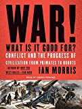 img - for War! What Is It Good For?: Conflict and the Progress of Civilization from Primates to Robots book / textbook / text book