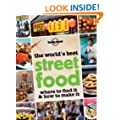 The World's Best Street Food: Where to find it and how to make it (Lonely Planet General Pictorial)