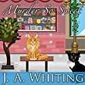 Murder So Sweet: Sweet Cove Mystery, Book 2 Audiobook by J. A. Whiting Narrated by Carla Mercer-Meyer