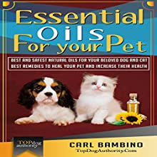 Essential Oils for Your Pet: Best Natural Oils for Your Beloved Dog or Cat: Best Remedies to Heal Your Pets at Home and Increase Their Health! (       UNABRIDGED) by Carl Bambino, Top Dog Authority Narrated by Dave Wright