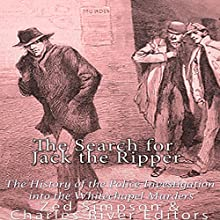 The Search for Jack the Ripper: The History of the Police Investigation into the Whitechapel Murders | Livre audio Auteur(s) : Zed Simpson,  Charles River Editors Narrateur(s) : Scott Clem
