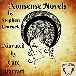 Nonsense Novels Hörbuch von Stephen Leacock Gesprochen von: Cate Barratt