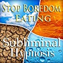 Stop Boredom Eating Subliminal Affirmations: Energy & Self-Control, Appetite Control, Solfeggio Tones, Binaural Beats, Self Help Meditation  by Subliminal Hypnosis