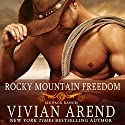 Rocky Mountain Freedom: Six Pack Ranch, Book 6 Audiobook by Vivian Arend Narrated by Tatiana Sokolov