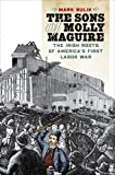 Assistant News Editor Mark Bulik The Sons of Molly Maguire: The Irish Roots of America's First Labor War
