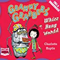 Granny Grabbers' Whizz Bang World Audiobook by Charlotte Haptie Narrated by Anna Bentinck