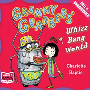 Granny Grabbers' Whizz Bang World | [Charlotte Haptie]