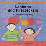 Lanterns and Firecrackers: A Chinese New Year Story (Festival Time) Jonny Zucker