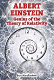 Albert Einstein: Genius of the Theory of Relativity (Genius Scientists and Their Genius Ideas)