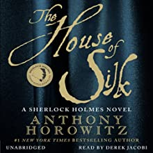 The House of Silk: A Sherlock Holmes Novel (       UNABRIDGED) by Anthony Horowitz Narrated by Derek Jacobi