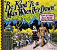 Be kind To A Man When He's Down