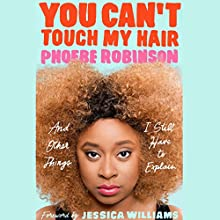You Can't Touch My Hair: And Other Things I Still Have to Explain Audiobook by Phoebe Robinson, Jessica Williams - foreword Narrated by Phoebe Robinson