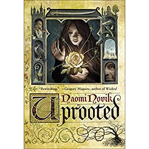 Uprooted Audiobook by Naomi Novik Narrated by Julia Emelin