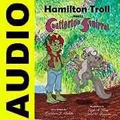 Hamilton Troll Meets Chatterton Squirrel: Hamilton Troll Adventures, Book 4 | Kathleen J. Shields