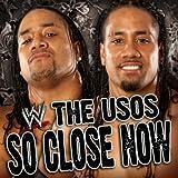 WWE: So Close Now (The Usos) (feat. David Dallas)