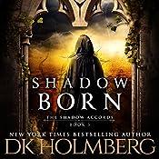 Shadow Born: The Shadow Accords, Book 3 | D.K. Holmberg