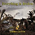 Everything Is Broken: A Tale of Catastrophe in Burma (       UNABRIDGED) by Emma Larkin Narrated by Emily Durante