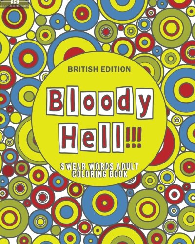Bloody Hell!!!: Swear Words Adult Coloring Book With 50 Stress Relieving British Curse Words and Phrases to Colour (Swearing Silently Series) (Volume 2)