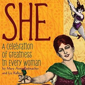 She: A Celebration of Greatness in Every Woman | [Mary Anne Radmacher, Liz Kalloch]