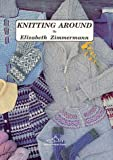 Knitting Around (0942018036) by Elizabeth Zimmermann