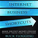 Internet Business Shortcuts: Make Decent Money Online Without Taking Years to Get There (       UNABRIDGED) by Buck Flogging Narrated by Matt Stone