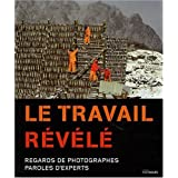 Le travail r�v�l� : Regards de photographes, paroles d'expertspar Sophie Prunier-Poulmaire