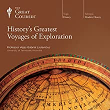History's Greatest Voyages of Exploration  by The Great Courses Narrated by Professor Vejas Gabriel Liulevicius