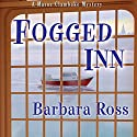 Fogged Inn: A Maine Clambake Mystery, Book 4 Audiobook by Barbara Ross Narrated by Dara Rosenberg
