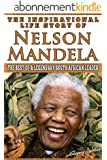 Nelson Mandela - The Inspirational Life Story of Nelson Mandela: The Best Of A Legendary South African Leader (Inspirational Life Stories By Gregory Watson Book 17) (English Edition)