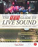 The SOS Guide to Live Sound: Optimizing Your Band's Live-Performance Audio (Sound On Sound Presents...) (0415843030) by White, Paul