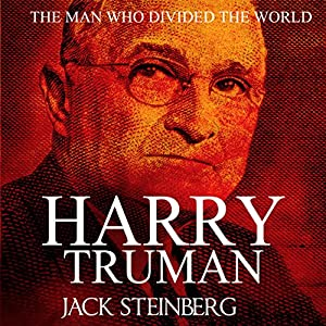 Harry Truman: The Man Who Divided the World Audiobook