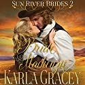 Mail Order Bride - A Bride for Mackenzie: Sun River Brides, Book 2 Audiobook by Karla Gracey Narrated by Alan Taylor