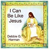 img - for I Can Be Like Jesus book / textbook / text book