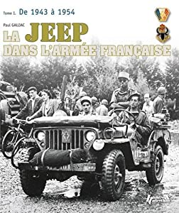 LA JEEP DANS L'ARME'E FRANAISE: T1 - 1942-1950, de la Tunise a' l'Indochine Paul Gaujac