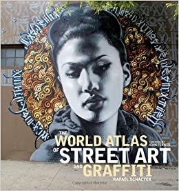 The World Atlas of Street Art and Graffiti: Rafael