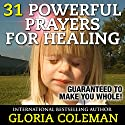 31 Powerful Prayers for Healing: Guaranteed to Make You Whole! Audiobook by Gloria Coleman Narrated by Violet Meadow