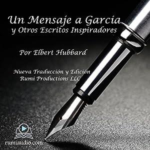 Un Mensaje a García: y Otros Escritos Inspiradores [A Message to Garcia: And Other Inspirational Writings] Audiobook