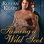 Taming a Wild Scot: Claimed by the Highlander, Book 1 | Rowan Keats