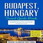 Budapest, Hungary: Travel Guide Book: A Comprehensive 5-Day Travel Guide to Budapest, Hungary & Unforgettable Hungarian Travel: Best Travel Guides to Europe Series, Book 15 Hörbuch von  Passport to European Travel Guides Gesprochen von: Colin Fluxman