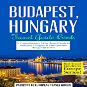 Budapest, Hungary: Travel Guide Book: A Comprehensive 5-Day Travel Guide to Budapest, Hungary & Unforgettable Hungarian Travel: Best Travel Guides to Europe Series, Book 15 | [Passport to European Travel Guides]