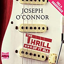 The Thrill of It All (       UNABRIDGED) by Joseph O'Connor Narrated by Ciarán Hinds