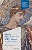 img - for Beyond Evidence Based Policy in Public Health: The Interplay of Ideas (Palgrave Studies in Science, Knowledge and Policy) book / textbook / text book