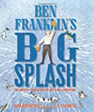 Ben Franklins Big Splash: The Mostly True Story of His First Invention