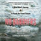 No Barriers: A Blind Man's Journey to Kayak the Grand Canyon Hörbuch von Erik Weihenmayer, Buddy Levy Gesprochen von: Holter Graham, Bob Woodruff