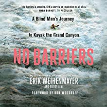No Barriers: A Blind Man's Journey to Kayak the Grand Canyon | Livre audio Auteur(s) : Erik Weihenmayer, Buddy Levy Narrateur(s) : Holter Graham, Bob Woodruff