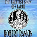 The Greatest Show off Earth | Robert Rankin