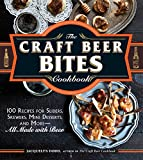 The Craft Beer Bites Cookbook: 100 Recipes for Sliders, Skewers, Mini Desserts, and More--All Made with Beer