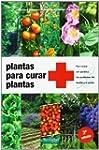 Plantas para curar plantas: Para trat...