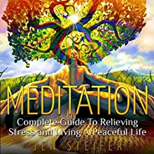 Meditation: Complete Guide to Relieving Stress and Living a Peaceful Life (       UNABRIDGED) by Jen Steifer Narrated by Martin James